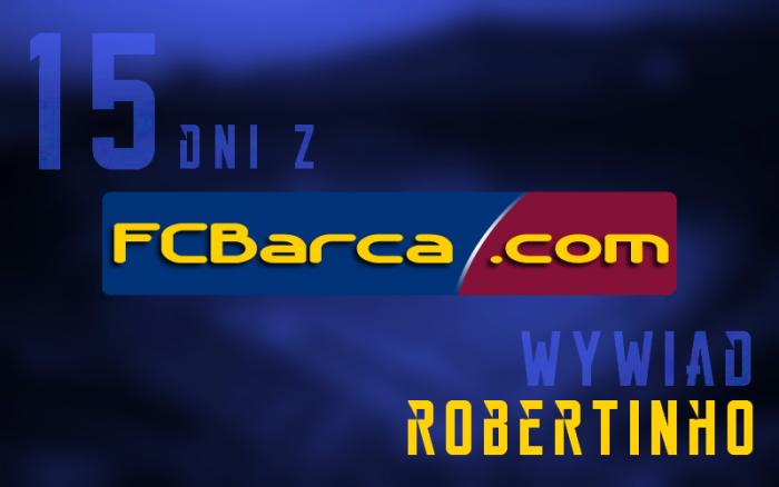 15 dni z FCBarca.com. Wywiad: ROBERTINHO